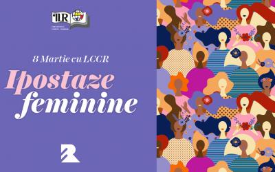 8 Martie cu LCCR. Ipostaze feminine.